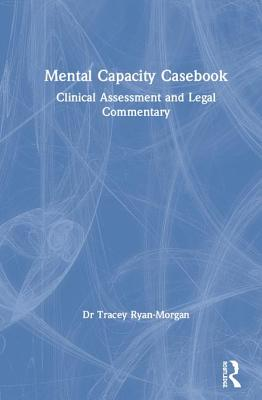 Mental Capacity Casebook: Clinical Assessment and Legal Commentary Cover Image