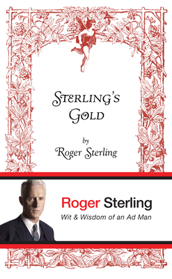 Sterling's Gold: Wit & Wisdom of an Ad Man Cover Image