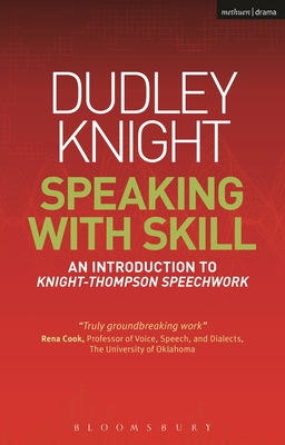 Speaking with Skill: A Skills Based Approach to Speech Training: An Introduction to Knight-Thompson Speech Work [With DVD] (Methuen Drama Modern Plays) Cover Image