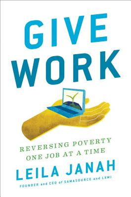 Give Work: Reversing Poverty One Job at a Time Cover Image