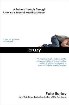 Crazy: A Father's Search Through America's Mental Health Madness Cover Image