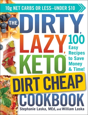The DIRTY, LAZY, KETO Dirt Cheap Cookbook: 100 Easy Recipes to Save Money & Time! Cover Image