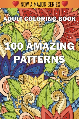 100 Amazing Patterns: An Adult Coloring Book with Fun, Easy, and Relaxing Coloring Pages Cover Image