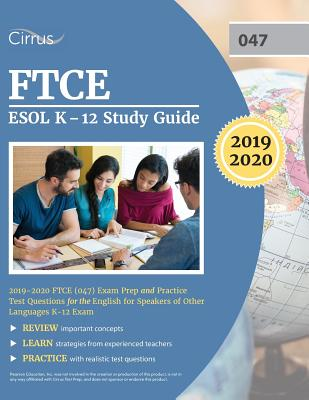 FTCE ESOL K-12 Study Guide 2019-2020: FTCE (047) Exam Prep and Practice Test Questions for the English for Speakers of Other Languages K-12 Exam Cover Image