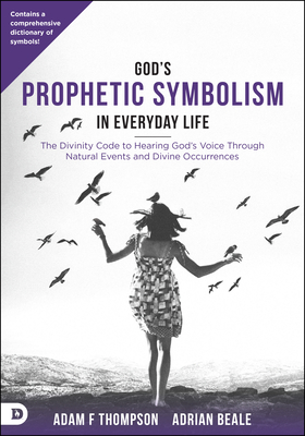 God's Prophetic Symbolism in Everyday Life: The Divinity Code to Hearing God's Voice Through Natural Events and Divine Occurrences Cover Image