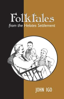 Cover for Folktales from the Helotes Settlement (Texas Folklore Society Extra Book #25)