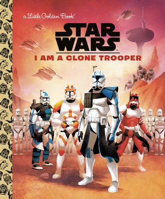 I Am a Clone Trooper (Star Wars) (Little Golden Book) Cover Image