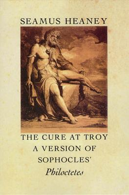 The Cure at Troy: A Version of Sophocles' Philoctetes Cover Image