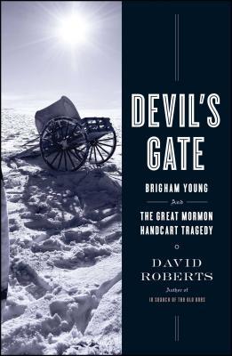 Devil's Gate: Brigham Young and the Great Mormon Handcart Tragedy Cover Image