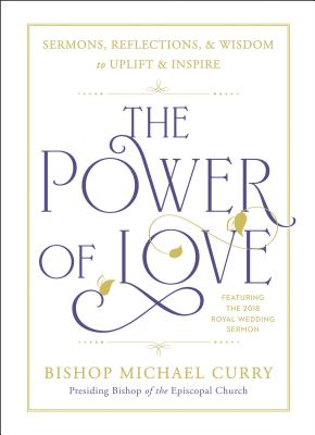 The Power of Love: Sermons, reflections, and wisdom to uplift and inspire Cover Image