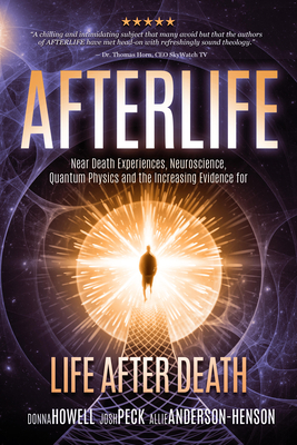 Afterlife: Near Death Experiences, Neuroscience, Quantum Physics and the Increasing Evidence for Life After Death Cover Image