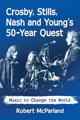 Crosby, Stills, Nash and Young's 50-Year Quest: Music to Change the World Cover Image