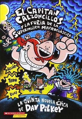 El Capitan Calzoncillos y la Furia de la Supermujer Macroelastica = Captain Underpants and the Wrath of the Wicked Wedgie Woman Cover Image