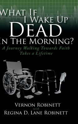 What If I Wake Up Dead in the Morning?: A Journey Walking Towards Faith Takes a Lifetime Cover Image