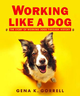 Working Like a Dog: The Story of Working Dogs Through History Cover Image