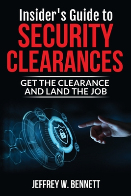 Insider's Guide to Security Clearances: Get the Clearance and Land the Job Cover Image
