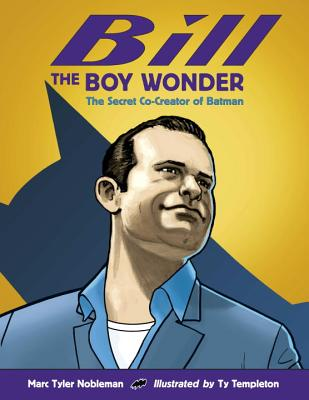 Bill the Boy Wonder: The Secret Co-Creator of Batman Cover Image