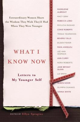What I Know Now: Letters to My Younger Self Cover Image