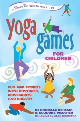 Yoga Games for Children: Fun and Fitness with Postures, Movements and Breath (Smartfun Activity Books) Cover Image