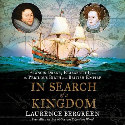 In Search of a Kingdom Lib/E: Francis Drake, Elizabeth I, and the Perilous Birth of the British Empire Cover Image