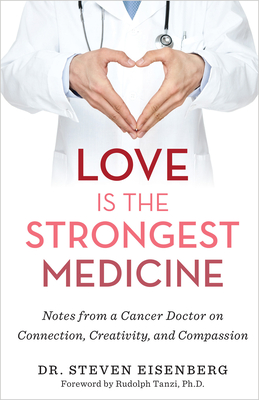 Love Is the Strongest Medicine: Notes from a Cancer Doctor on Connection, Creativity, and Compassion Cover Image