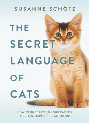 The Secret Language of Cats: How to Understand Your Cat for a Better, Happier Relationship Cover Image