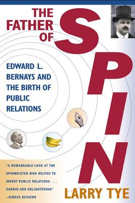 The Father of Spin: Edward L. Bernays and the Birth of Public Relations Cover Image