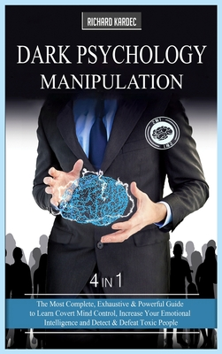 Dark Psychology Manipulation: 4 in 1: The Most Complete, Exhaustive and Powerful Guide to Learn Covert Mind Control, Increase Your Emotional Intelli Cover Image