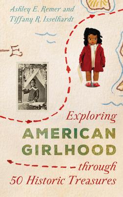 Exploring American Girlhood Through 50 Historic Treasures Cover Image