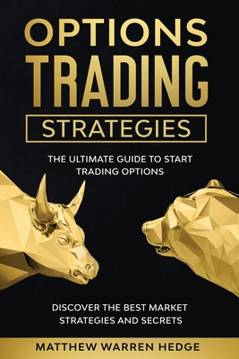 Options Trading Strategies: The Ultimate Guide to Start Trading Options. Discover the Best Market Strategies and Secrets Cover Image