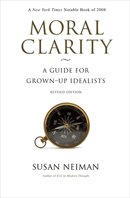 Moral Clarity: A Guide for Grown-Up Idealists - Revised Edition Cover Image