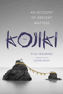 Kojiki: An Account of Ancient Matters (Translations from the Asian Classics) Cover Image