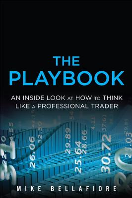The Playbook: An Inside Look at How to Think Like a Professional Trader Cover Image
