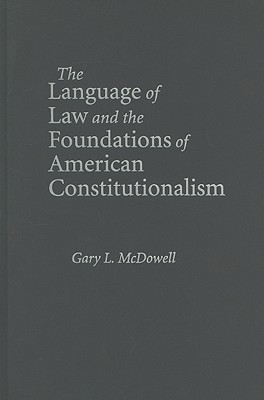 The Language of Law and the Foundations of American Constitutionalism Cover Image