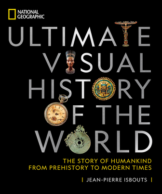 National Geographic Ultimate Visual History of the World: The Story of Humankind From Prehistory to Modern Times Cover Image