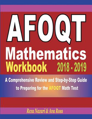 AFOQT Mathematics Workbook 2018 - 2019: A Comprehensive Review and Step-by-Step Guide to Preparing for the AFOQT Math Cover Image