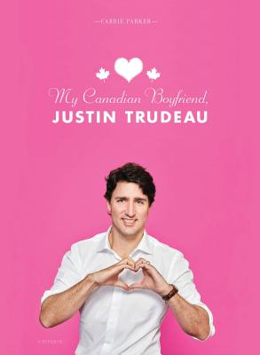 My Canadian Boyfriend, Justin Trudeau Cover Image