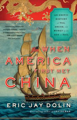 When America First Met China: An Exotic History of Tea, Drugs, and Money in the Age of Sail Cover Image