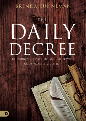 The Daily Decree: Bringing Your Day Into Alignment with God's Prophetic Destiny Cover Image