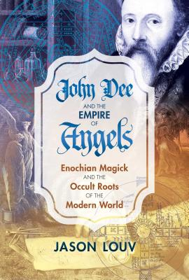 John Dee and the Empire of Angels: Enochian Magick and the Occult Roots of the Modern World Cover Image