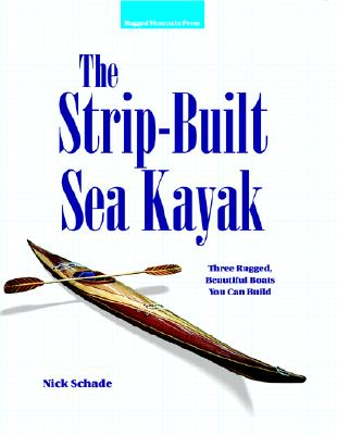 The Strip-Built Sea Kayak: Three Rugged, Beautiful Boats You Can Build Cover Image