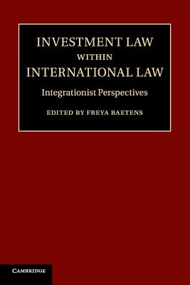 Investment Law Within International Law: Integrationist Perspectives Cover Image
