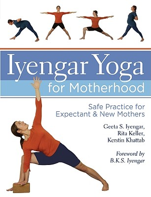 Iyengar Yoga for Motherhood: Safe Practice for Expectant & New Mothers Cover Image