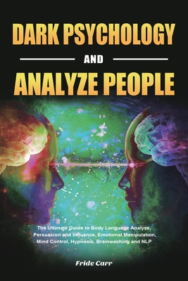 Dark Psychology and Analyze People: The Ultimate Guide to Body Language Analyze, Persuasion and Influence, Emotional Manipulation, Mind Control, Hypno Cover Image