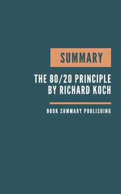 Summary: The 80/20 Principle Book Summary - The Secret To Achieving More With Less - Koch Book - The Science of Success - koch Cover Image