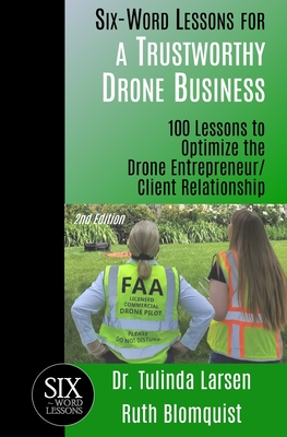 Six-Word Lessons for a Trustworthy Drone Business: 100 Lessons to Optimize the Drone Entrepreneur/Client Relationship Cover Image