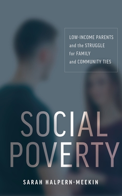 Social Poverty: Low-Income Parents and the Struggle for Family and Community Ties Cover Image
