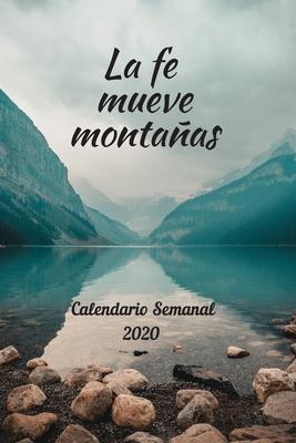 La fe mueve montañas: Calendario Semanal 2020 - 2021 - De Enero hasta Diciembre - Con Versos de la Biblia - Agenda Calendario Organizador Pl Cover Image
