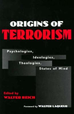 Origins of Terrorism: Psychologies, Ideologies, Theologies, States of Mind Cover Image