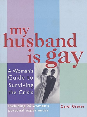 My Husband Is Gay: A Woman's Guide to Surviving the Crisis Cover Image